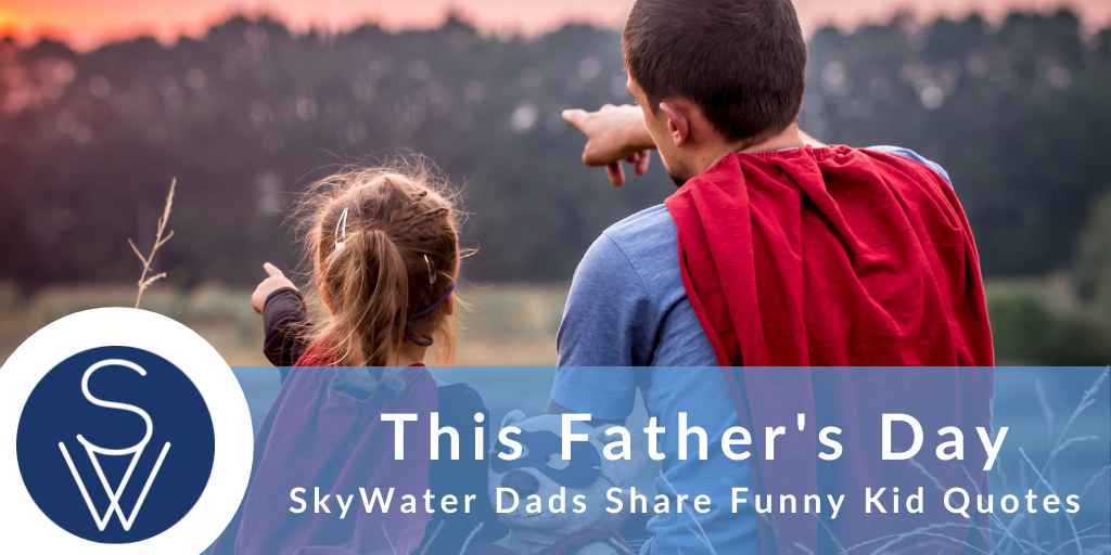 SkyWater Fathers Day Kid Quotes